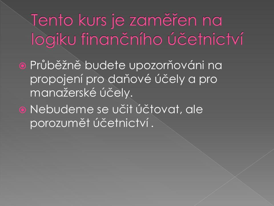  Průběžně budete upozorňováni na propojení pro daňové účely a pro manažerské účely.