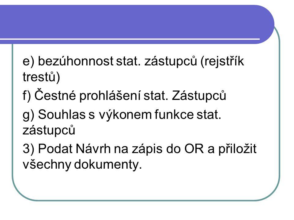 e) bezúhonnost stat. zástupců (rejstřík trestů) f) Čestné prohlášení stat.