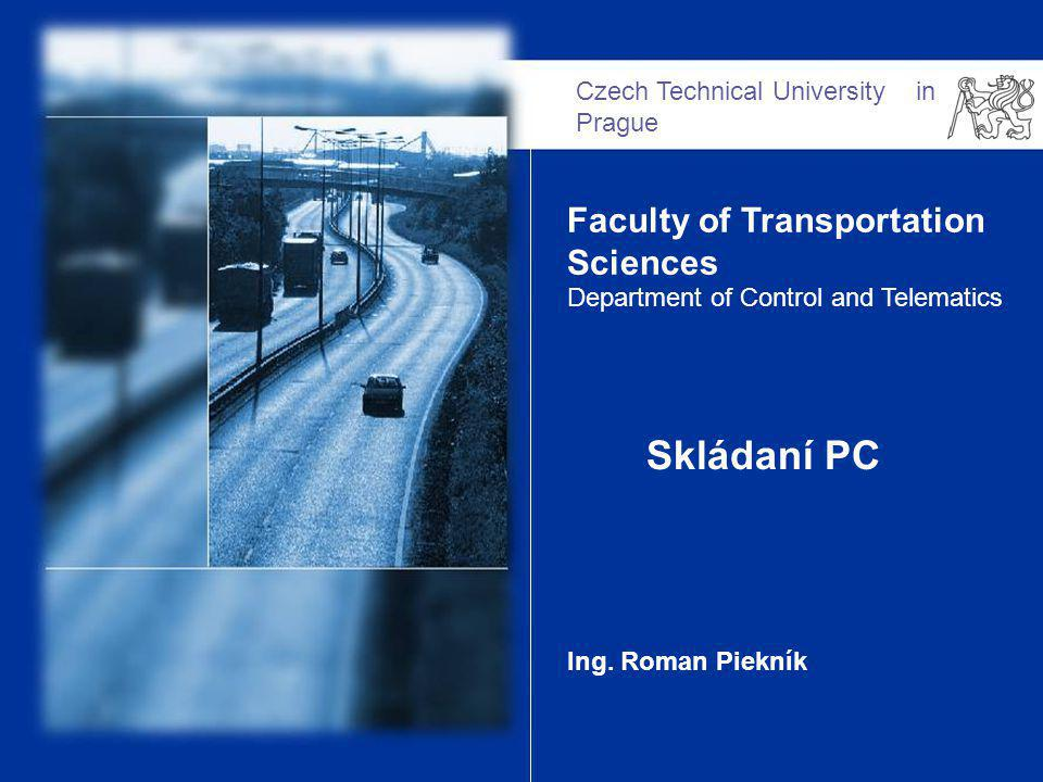 Czech Technical University in Prague Faculty of Transportation Sciences Department of Control and Telematics Skládaní PC Ing.