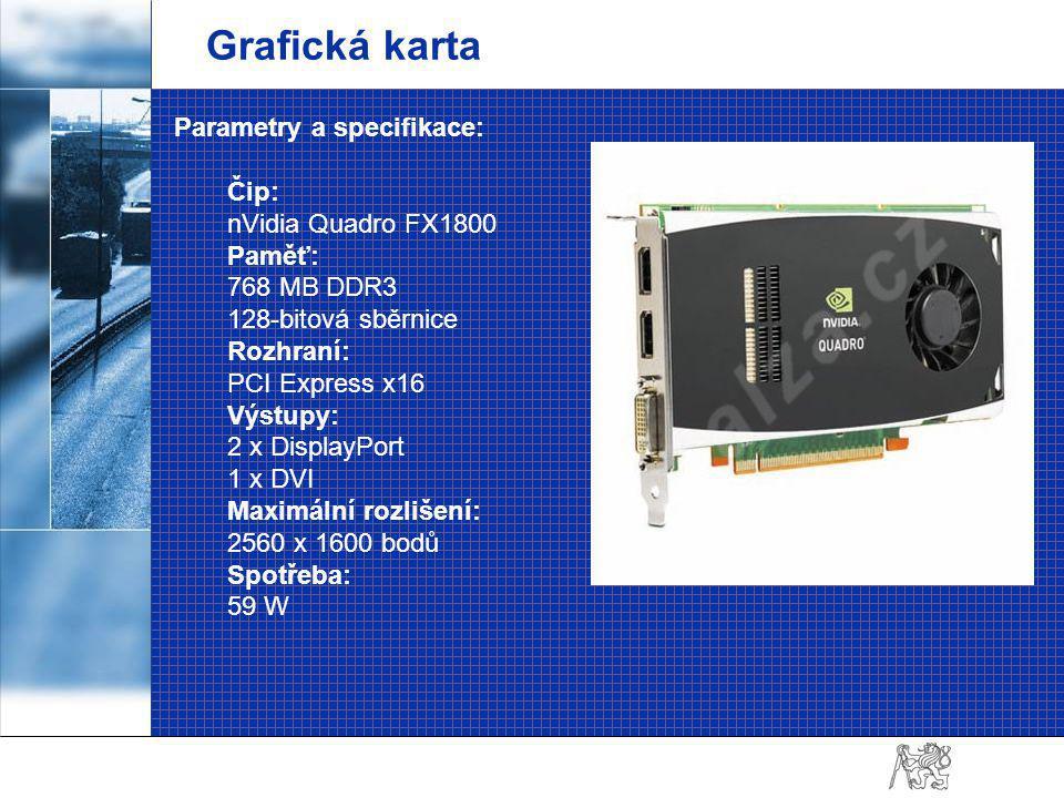 Grafická karta Parametry a specifikace: Čip: nVidia Quadro FX1800 Paměť: 768 MB DDR3 128-bitová sběrnice Rozhraní: PCI Express x16 Výstupy: 2 x DisplayPort 1 x DVI Maximální rozlišení: 2560 x 1600 bodů Spotřeba: 59 W