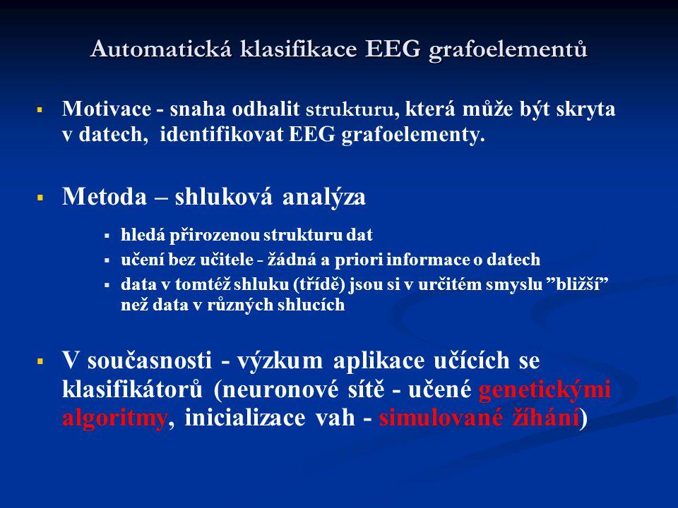 Automatická klasifikace EEG grafoelementů   Motivace - snaha odhalit strukturu, která může být skryta v datech, identifikovat EEG grafoelementy.  