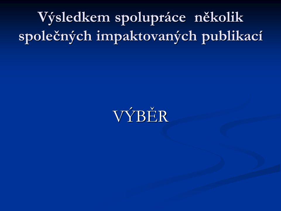 Výsledkem spolupráce několik společných impaktovaných publikací VÝBĚR