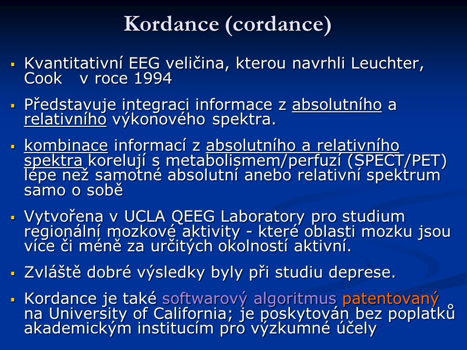 Kordance (cordance)  Kvantitativní EEG veličina, kterou navrhli Leuchter, Cook v roce 1994  Představuje integraci informace z absolutního a relativn