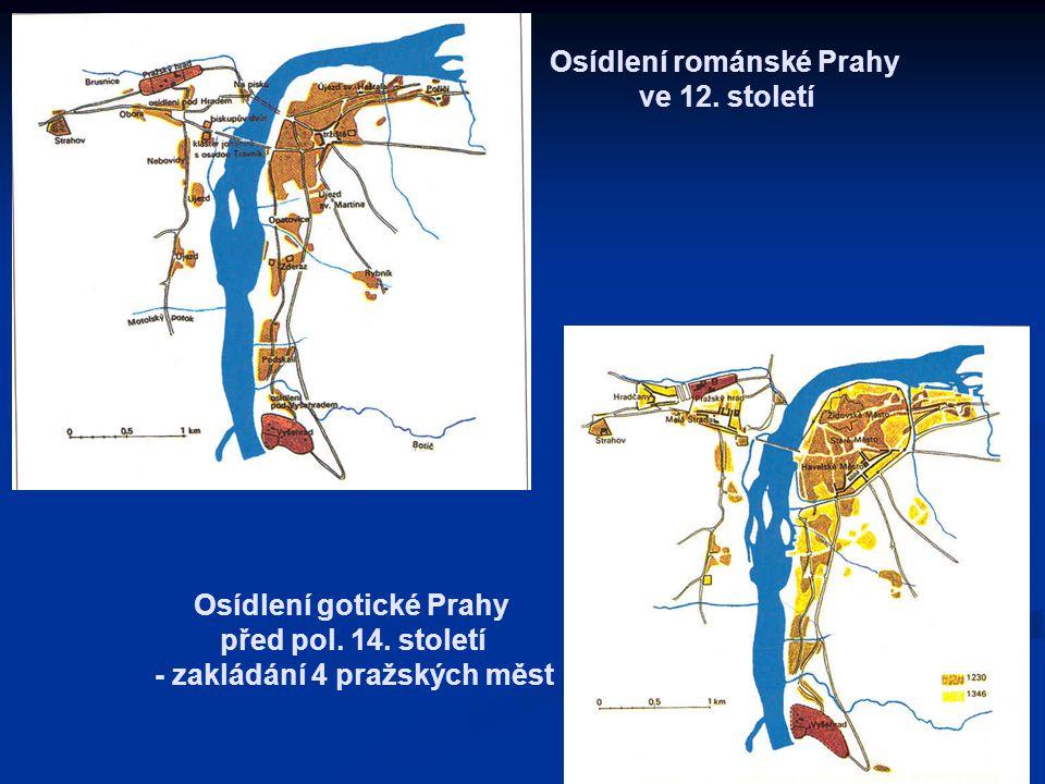 Osídlení románské Prahy ve 12. století Osídlení gotické Prahy před pol. 14. století - zakládání 4 pražských měst