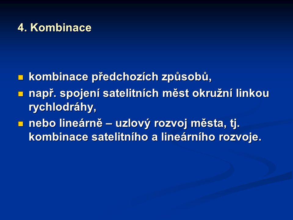 4. Kombinace kombinace předchozích způsobů, kombinace předchozích způsobů, např. spojení satelitních měst okružní linkou rychlodráhy, např. spojení sa