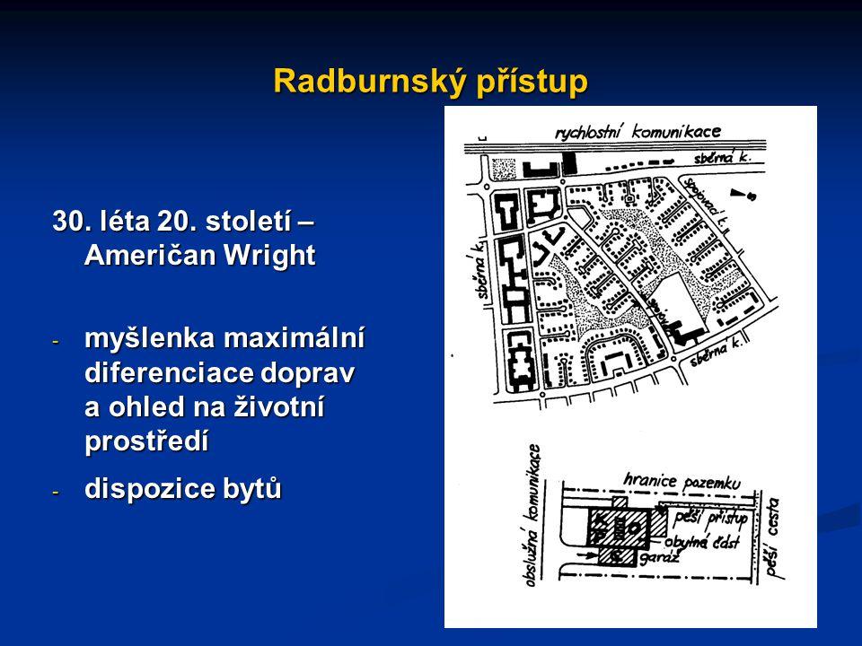 Radburnský přístup 30. léta 20. století – Američan Wright - myšlenka maximální diferenciace doprav a ohled na životní prostředí - dispozice bytů