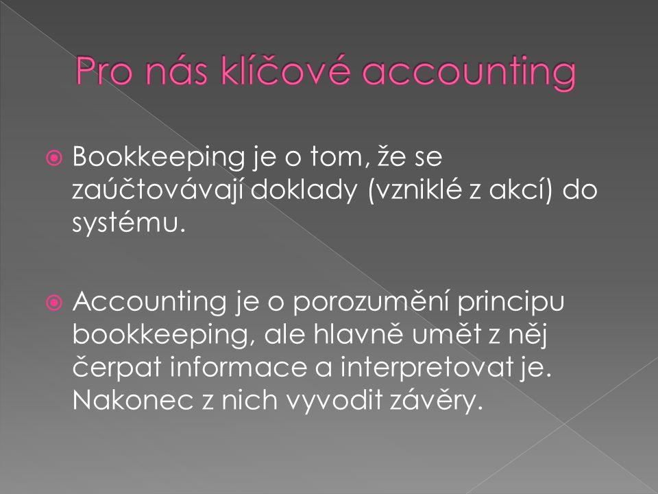  Bookkeeping je o tom, že se zaúčtovávají doklady (vzniklé z akcí) do systému.  Accounting je o porozumění principu bookkeeping, ale hlavně umět z n