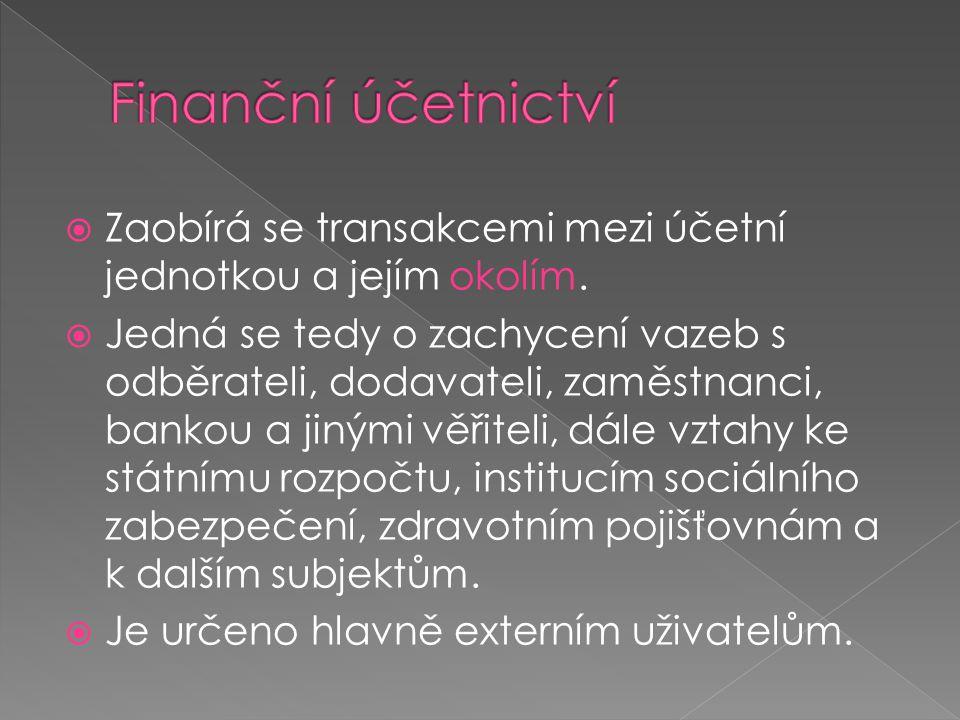  Zaobírá se transakcemi mezi účetní jednotkou a jejím okolím.  Jedná se tedy o zachycení vazeb s odběrateli, dodavateli, zaměstnanci, bankou a jiným