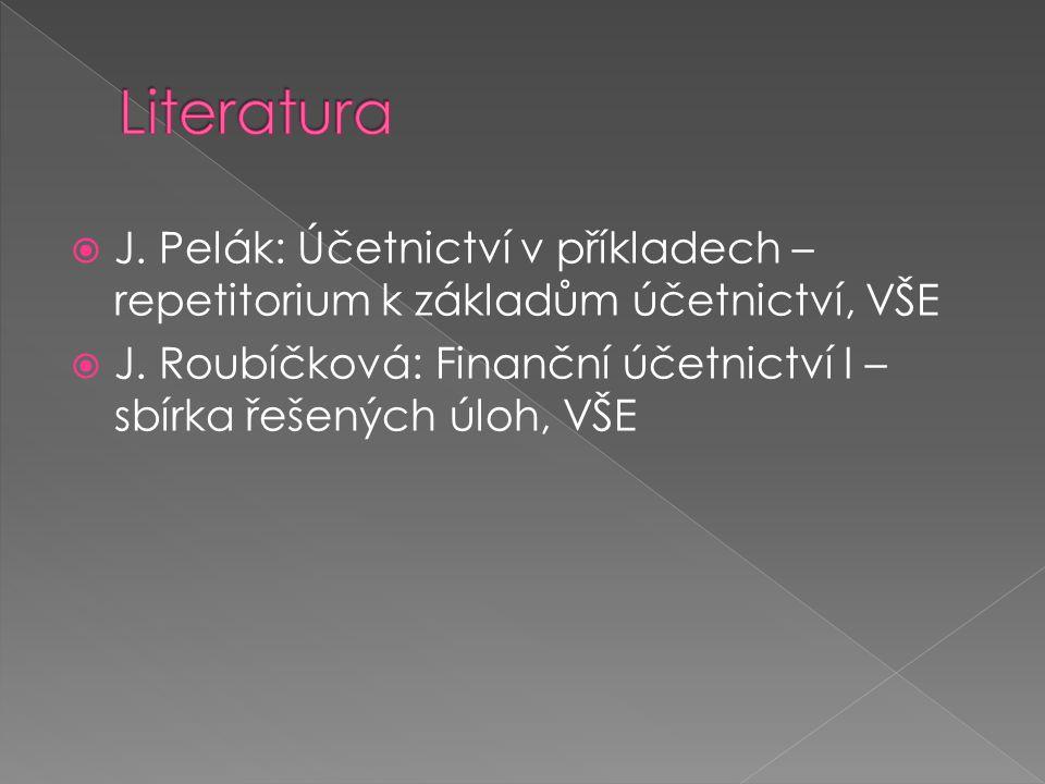  J. Pelák: Účetnictví v příkladech – repetitorium k základům účetnictví, VŠE  J. Roubíčková: Finanční účetnictví I – sbírka řešených úloh, VŠE