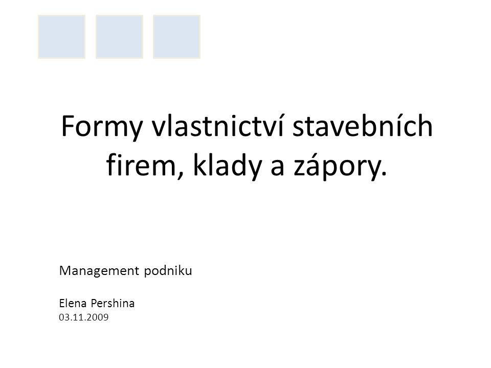 Formy vlastnictví stavebních firem, klady a zápory. Management podniku Elena Pershina 03.11.2009
