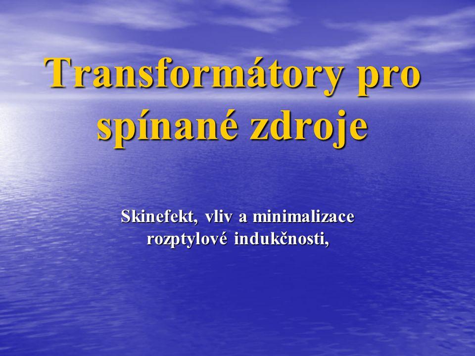 Transformátory pro spínané zdroje Skinefekt, vliv a minimalizace rozptylové indukčnosti,