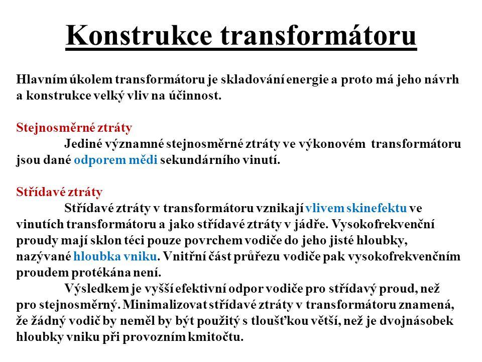 Konstrukce transformátoru Hlavním úkolem transformátoru je skladování energie a proto má jeho návrh a konstrukce velký vliv na účinnost.