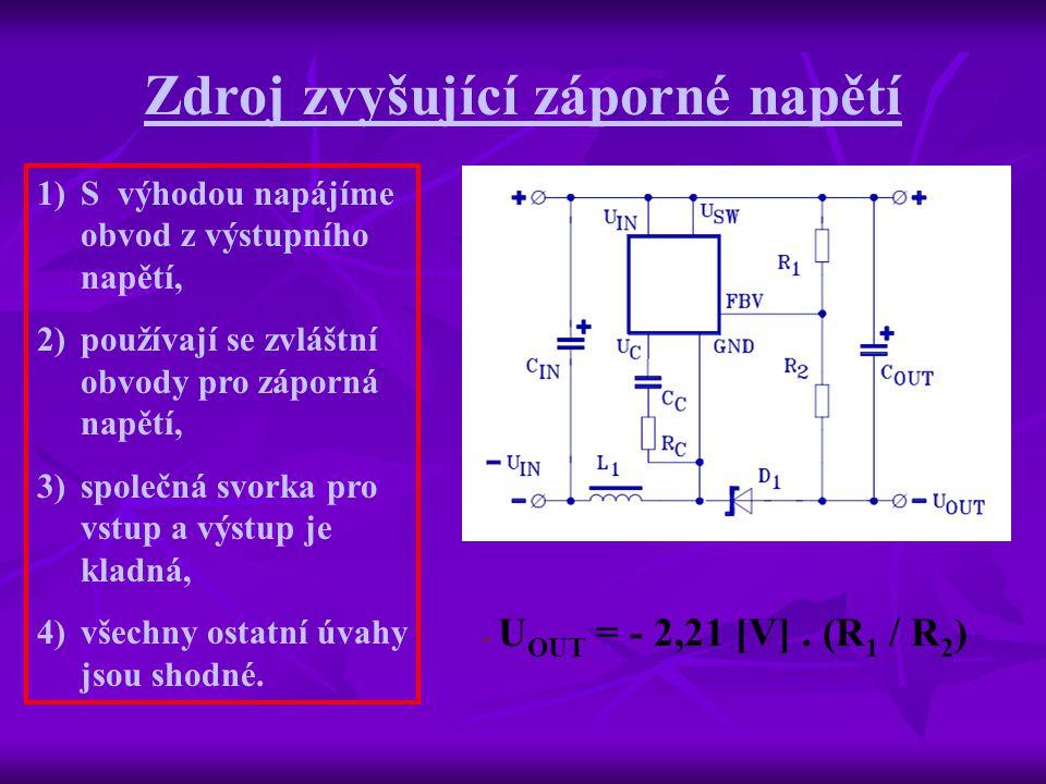 Zdroj zvyšující záporné napětí - U OUT = - 2,21 [V]. (R 1 / R 2 ) 1)S výhodou napájíme obvod z výstupního napětí, 2)používají se zvláštní obvody pro z