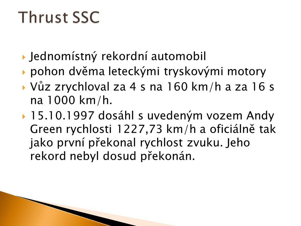 Jednomístný rekordní automobil  pohon dvěma leteckými tryskovými motory  Vůz zrychloval za 4 s na 160 km/h a za 16 s na 1000 km/h.  15.10.1997 do
