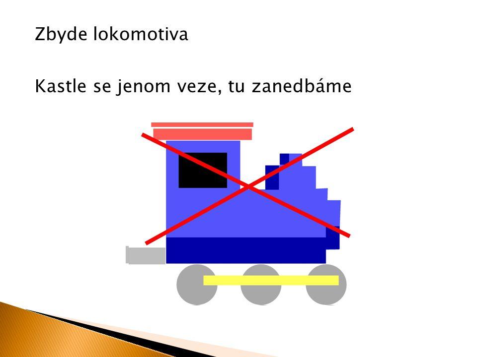 Kastle se jenom veze, tu zanedbáme Zbyde lokomotiva