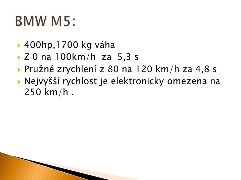  400hp,1700 kg váha  Z 0 na 100km/h za 5,3 s  Pružné zrychlení z 80 na 120 km/h za 4,8 s  Nejvyšší rychlost je elektronicky omezena na 250 km/h.
