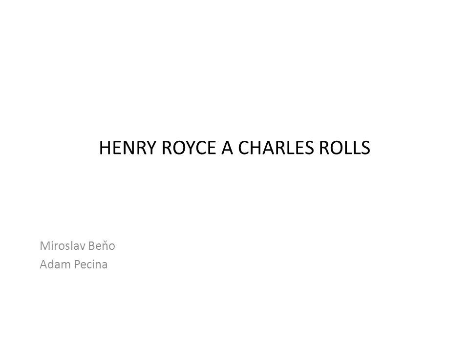 HENRY ROYCE A CHARLES ROLLS Miroslav Beňo Adam Pecina