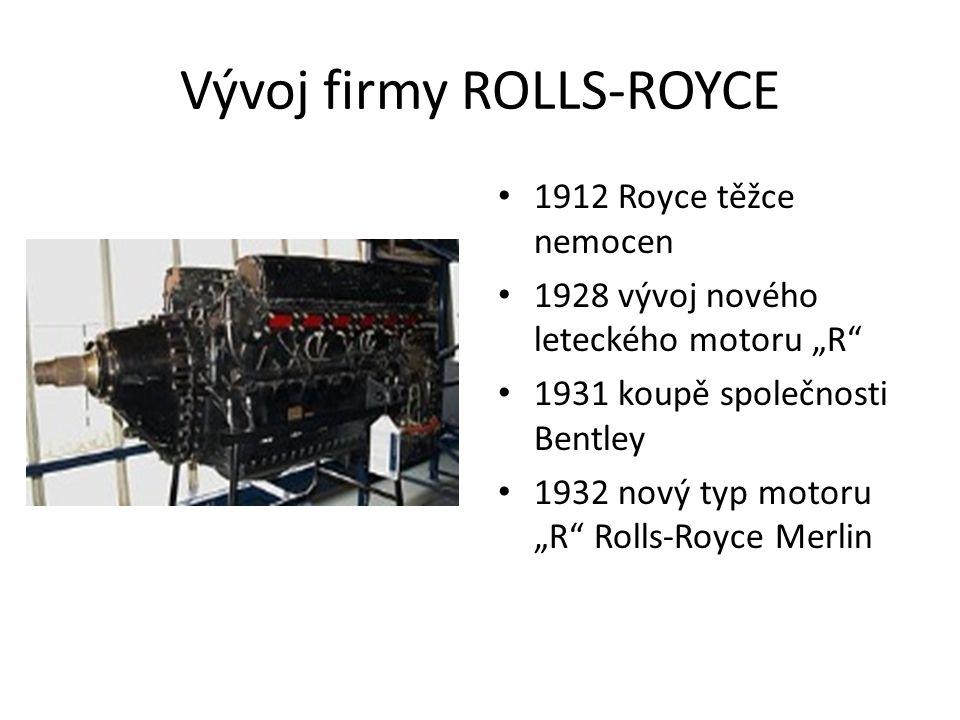 """Vývoj firmy ROLLS-ROYCE 1912 Royce těžce nemocen 1928 vývoj nového leteckého motoru """"R 1931 koupě společnosti Bentley 1932 nový typ motoru """"R Rolls-Royce Merlin"""