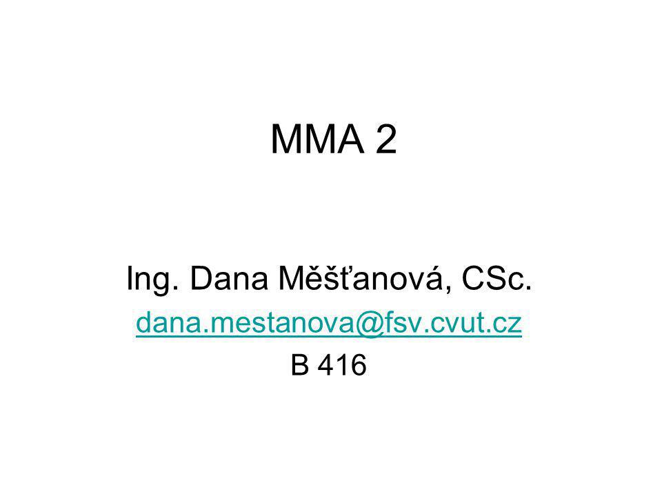 MMA 2 Ing. Dana Měšťanová, CSc. dana.mestanova@fsv.cvut.cz B 416