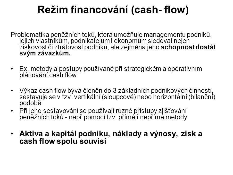 Režim financování (cash- flow) Problematika peněžních toků, která umožňuje managementu podniků, jejich vlastníkům, podnikatelům i ekonomům sledovat ne
