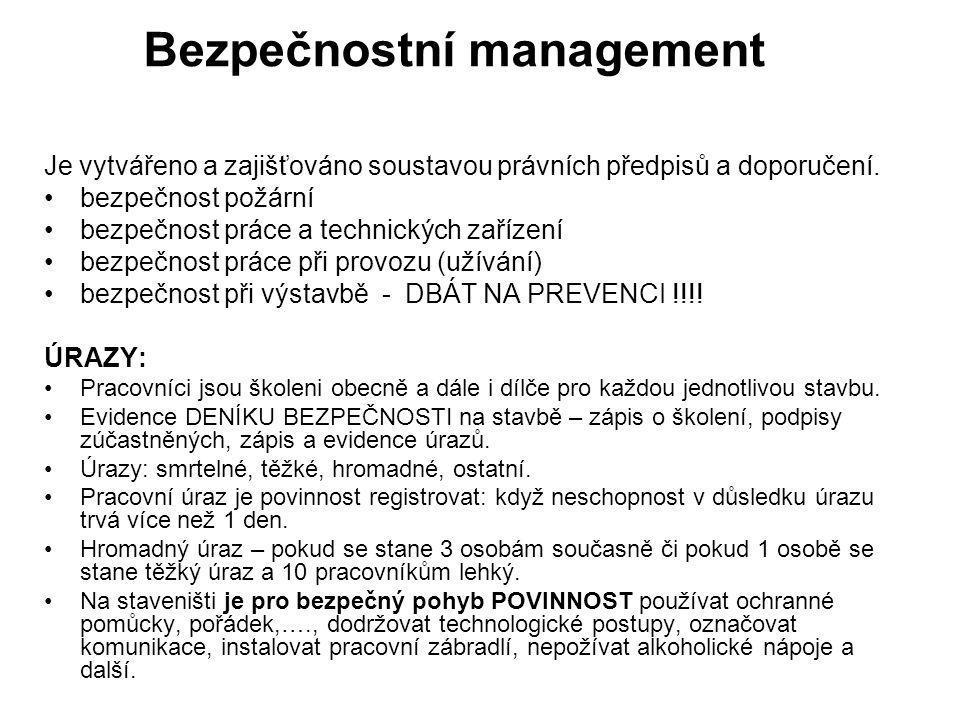 Bezpečnostní management Je vytvářeno a zajišťováno soustavou právních předpisů a doporučení. bezpečnost požární bezpečnost práce a technických zařízen