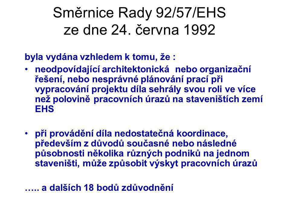 Směrnice Rady 92/57/EHS ze dne 24. června 1992 byla vydána vzhledem k tomu, že : neodpovídající architektonická nebo organizační řešení, nebo nesprávn