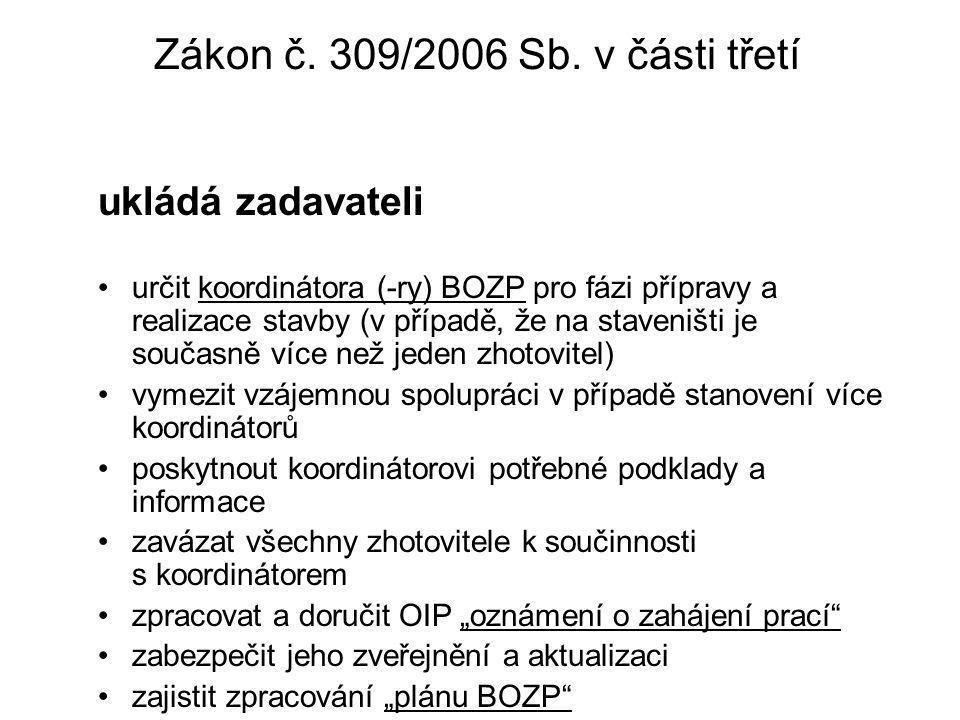 Zákon č. 309/2006 Sb. v části třetí ukládá zadavateli určit koordinátora (-ry) BOZP pro fázi přípravy a realizace stavby (v případě, že na staveništi