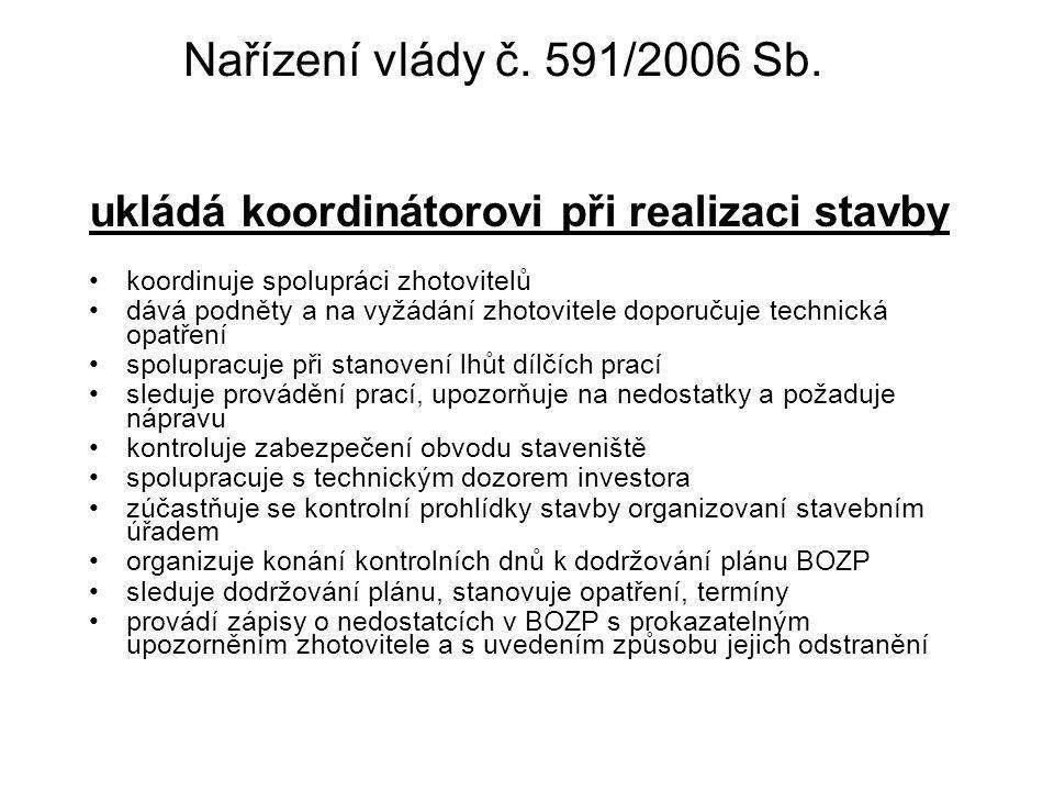 Nařízení vlády č. 591/2006 Sb. ukládá koordinátorovi při realizaci stavby koordinuje spolupráci zhotovitelů dává podněty a na vyžádání zhotovitele dop