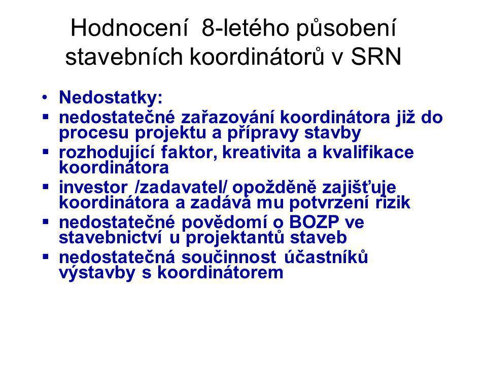 Hodnocení 8-letého působení stavebních koordinátorů v SRN Nedostatky:  nedostatečné zařazování koordinátora již do procesu projektu a přípravy stavby