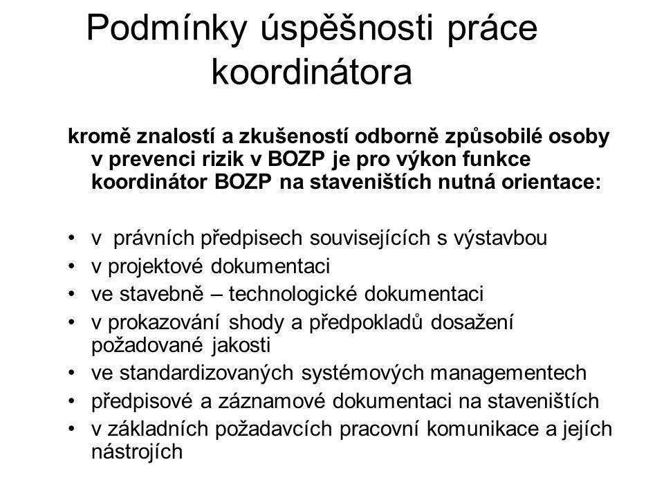 Podmínky úspěšnosti práce koordinátora kromě znalostí a zkušeností odborně způsobilé osoby v prevenci rizik v BOZP je pro výkon funkce koordinátor BOZ