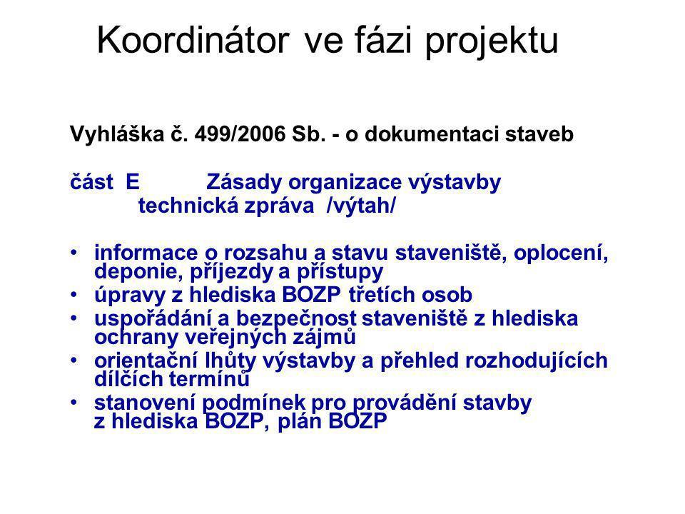 Koordinátor ve fázi projektu Vyhláška č. 499/2006 Sb. - o dokumentaci staveb část EZásady organizace výstavby technická zpráva /výtah/ informace o roz