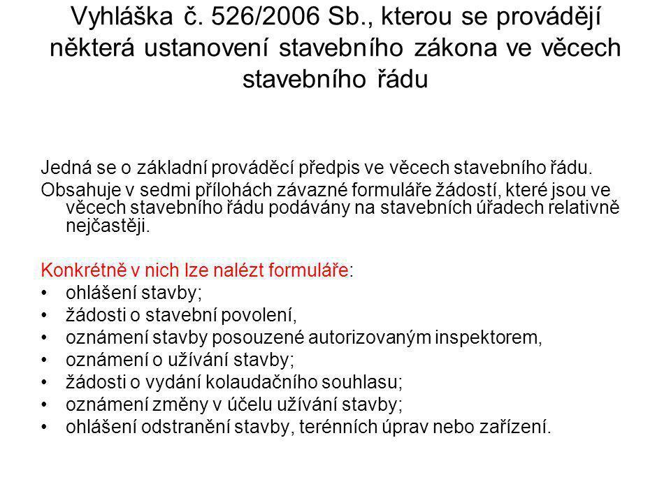 Vyhláška č. 526/2006 Sb., kterou se provádějí některá ustanovení stavebního zákona ve věcech stavebního řádu Jedná se o základní prováděcí předpis ve