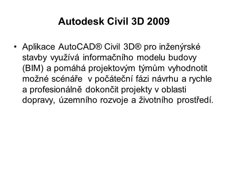 Autodesk Civil 3D 2009 Aplikace AutoCAD® Civil 3D® pro inženýrské stavby využívá informačního modelu budovy (BIM) a pomáhá projektovým týmům vyhodnoti