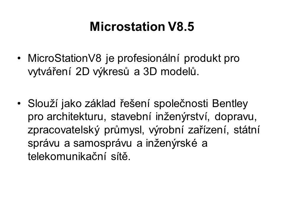 Microstation V8.5 MicroStationV8 je profesionální produkt pro vytváření 2D výkresů a 3D modelů. Slouží jako základ řešení společnosti Bentley pro arch