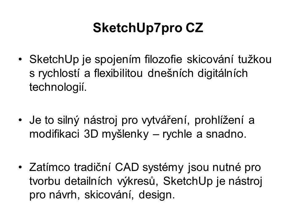 SketchUp7pro CZ SketchUp je spojením filozofie skicování tužkou s rychlostí a flexibilitou dnešních digitálních technologií. Je to silný nástroj pro v