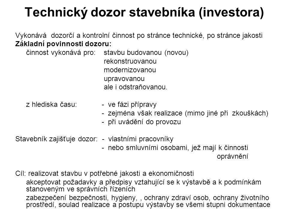 Technický dozor stavebníka (investora) Vykonává dozorčí a kontrolní činnost po stránce technické, po stránce jakosti Základní povinnosti dozoru: činno
