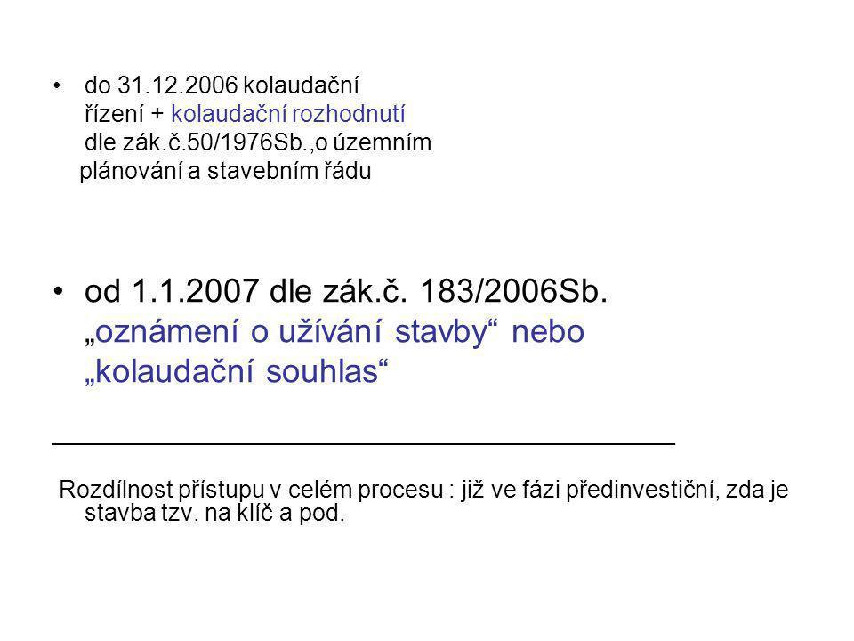 """do 31.12.2006 kolaudační řízení + kolaudační rozhodnutí dle zák.č.50/1976Sb.,o územním plánování a stavebním řádu od 1.1.2007 dle zák.č. 183/2006Sb. """""""