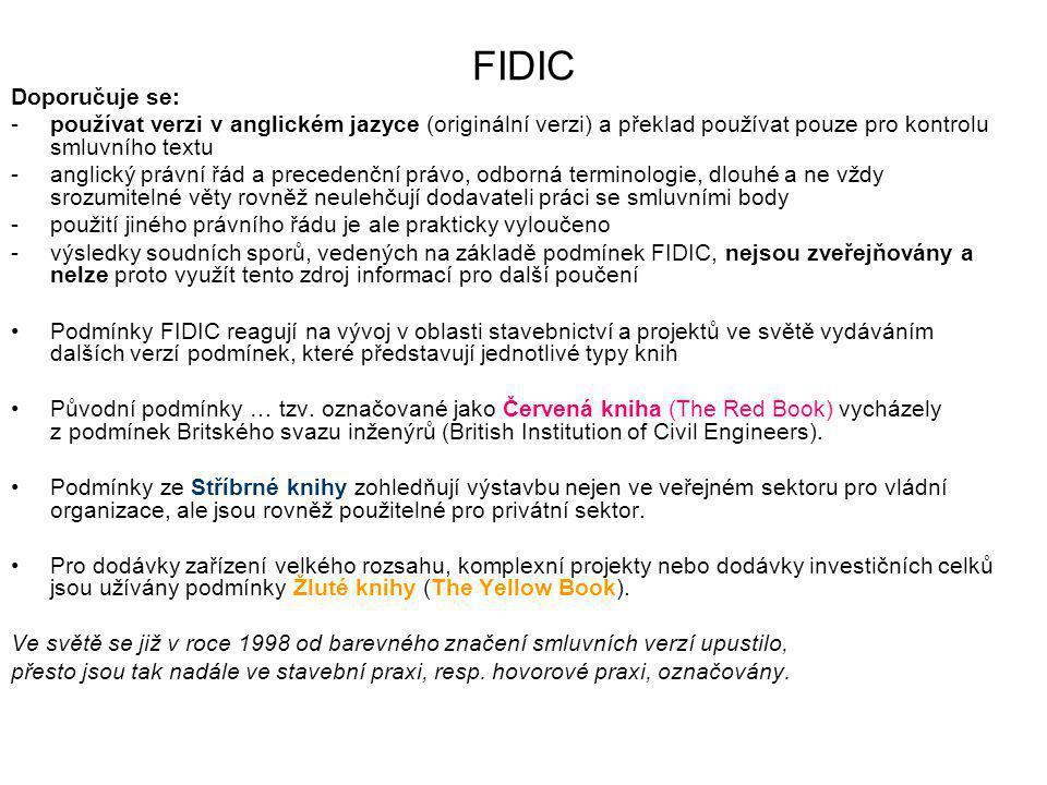 FIDIC Doporučuje se: -používat verzi v anglickém jazyce (originální verzi) a překlad používat pouze pro kontrolu smluvního textu -anglický právní řád
