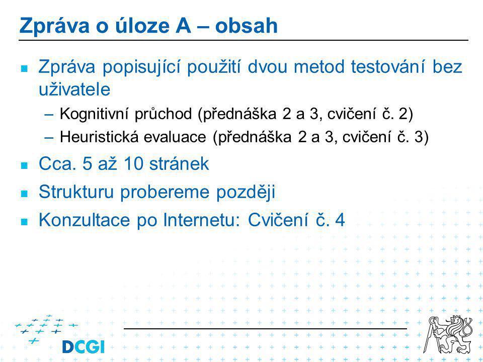 Zpráva o úloze A – obsah Zpráva popisující použití dvou metod testování bez uživatele – –Kognitivní průchod (přednáška 2 a 3, cvičení č.