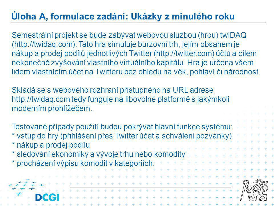 Úloha A, formulace zadání: Ukázky z minulého roku Semestrální projekt se bude zabývat webovou službou (hrou) twiDAQ (http://twidaq.com).