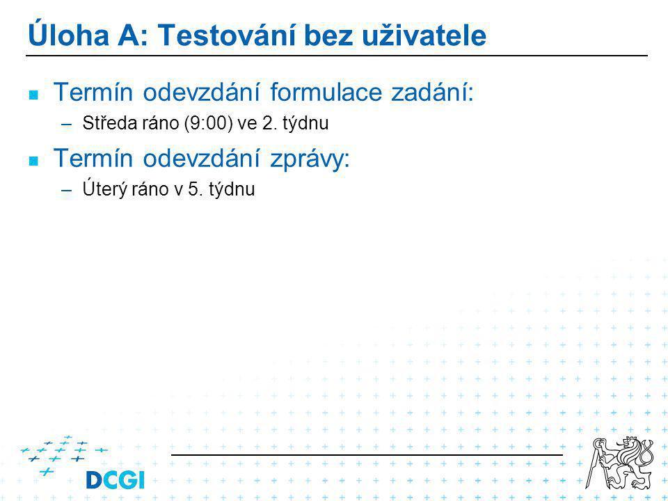 Úloha A: Testování bez uživatele Termín odevzdání formulace zadání: – –Středa ráno (9:00) ve 2.