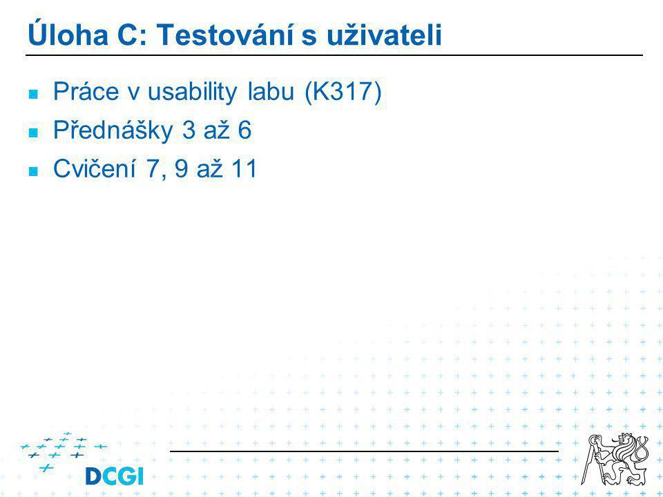 Úloha C: Testování s uživateli Práce v usability labu (K317) Přednášky 3 až 6 Cvičení 7, 9 až 11