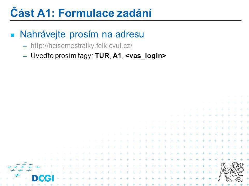 Část A1: Formulace zadání Nahrávejte prosím na adresu – –http://hcisemestralky.felk.cvut.cz/http://hcisemestralky.felk.cvut.cz/ – –Uveďte prosím tagy: TUR, A1,