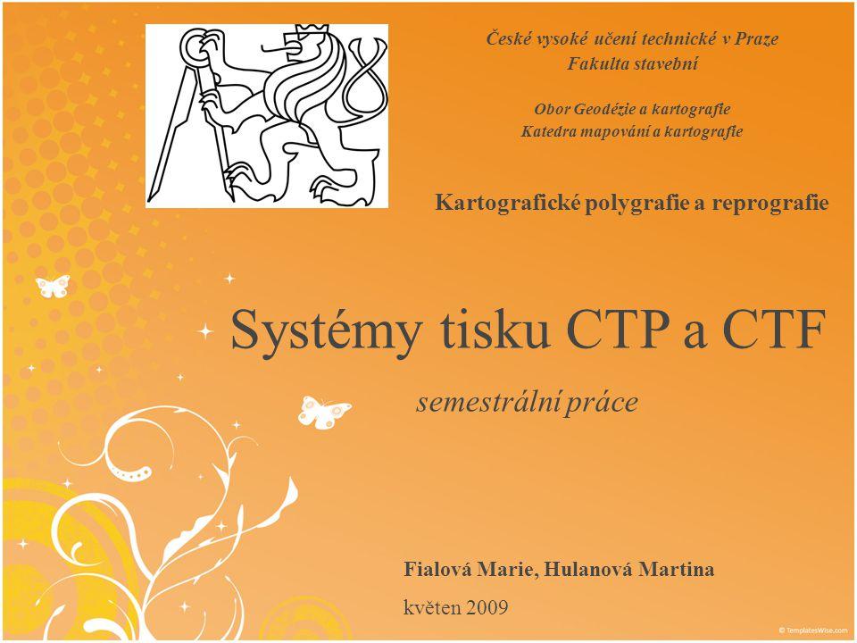 Obsah Technologie CTP Konstrukce tiskových desek Ukázky přístrojů CTP Technologie CTF Porovnání CTF a CTP Výhody a nevýhody tisku CTF a CTP Závěr Použité zdroje