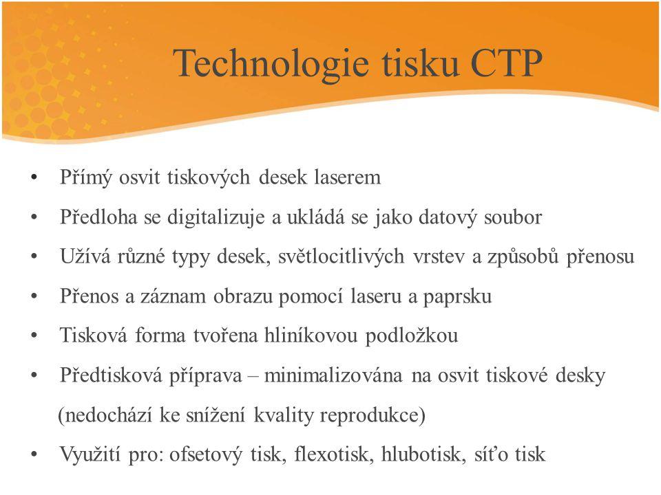 Technologie tisku CTP CTP: počítač - tisková deska počítač – tiskový stroj počítač – tisk