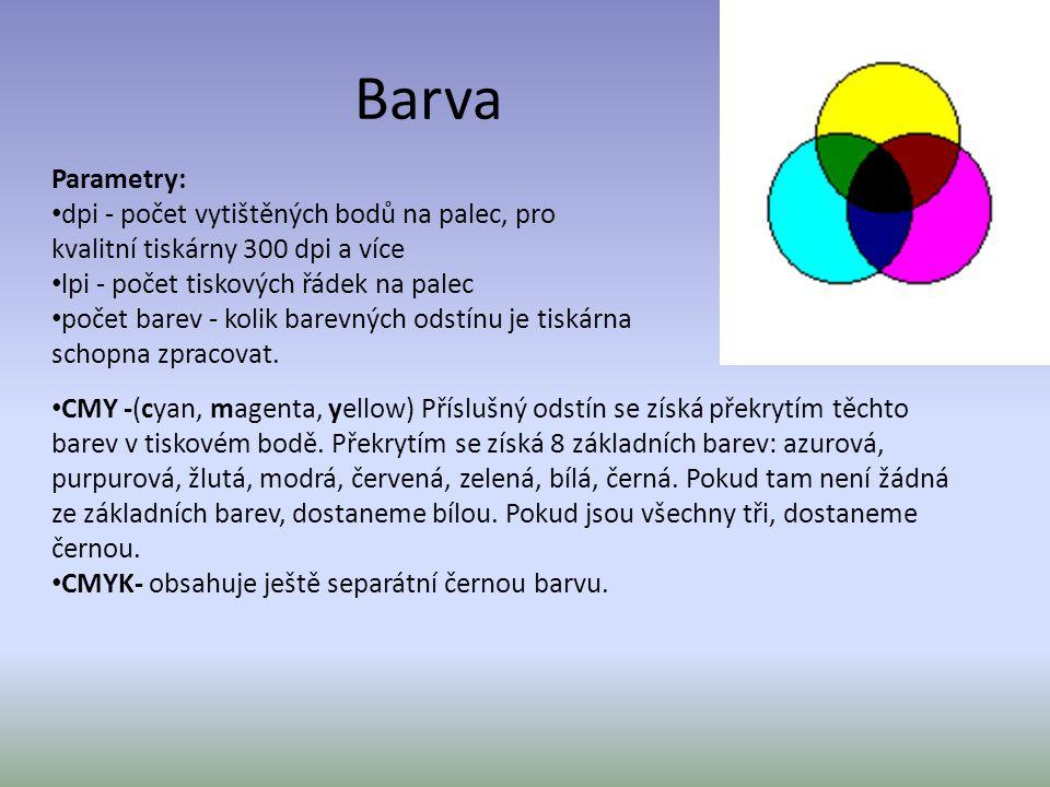 Barva Parametry: dpi - počet vytištěných bodů na palec, pro kvalitní tiskárny 300 dpi a více lpi - počet tiskových řádek na palec počet barev - kolik barevných odstínu je tiskárna schopna zpracovat.