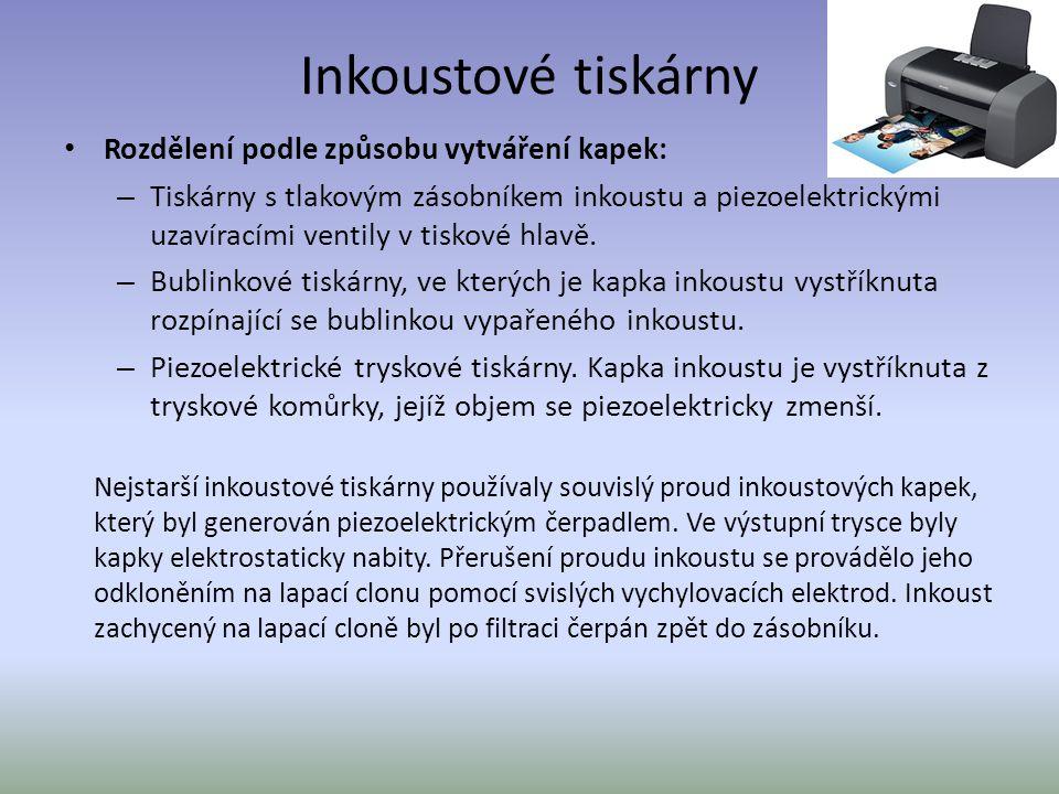 Inkoustové tiskárny Rozdělení podle způsobu vytváření kapek: – Tiskárny s tlakovým zásobníkem inkoustu a piezoelektrickými uzavíracími ventily v tiskové hlavě.