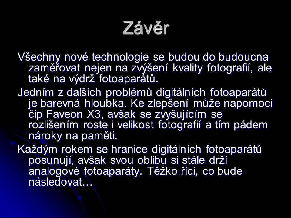 Závěr Všechny nové technologie se budou do budoucna zaměřovat nejen na zvýšení kvality fotografií, ale také na výdrž fotoaparátů. Jedním z dalších pro