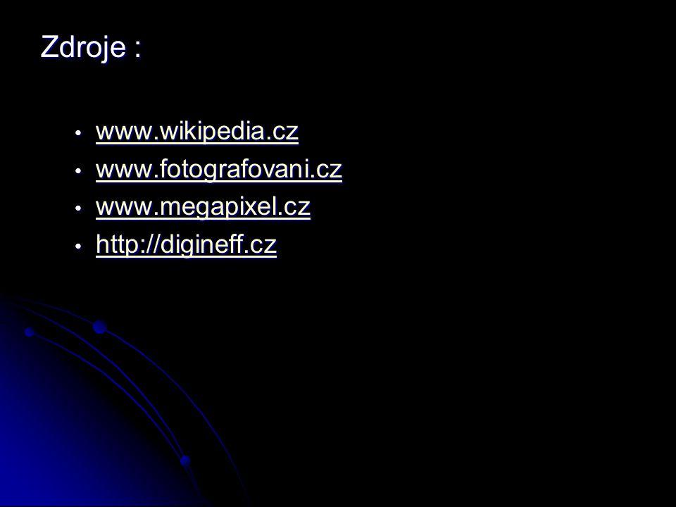 Zdroje : www.wikipedia.cz www.wikipedia.cz www.wikipedia.cz www.fotografovani.cz www.fotografovani.cz www.fotografovani.cz www.megapixel.cz www.megapi