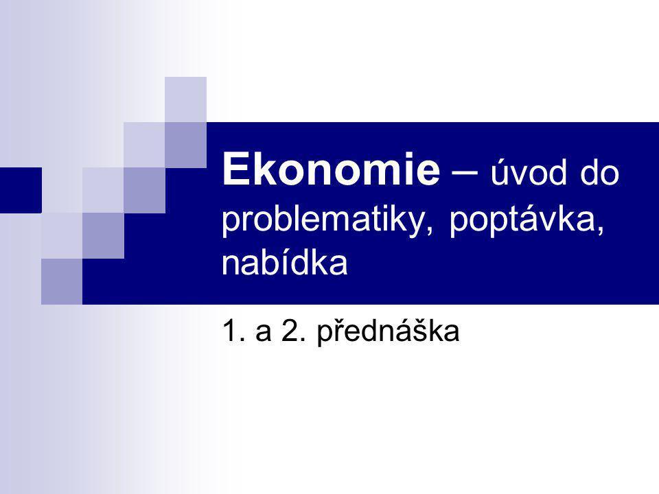 Ekonomie – úvod do problematiky, poptávka, nabídka 1. a 2. přednáška